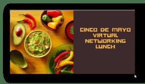 May 5 – Cinco de Mayo Virtual Networking Lunch